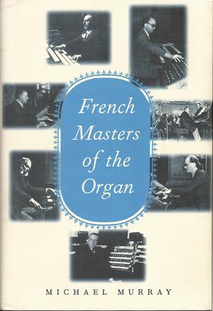 Jean langlais website publications michael murray french masters of the organ saint sans franck widor vierne dupr langlais messiaen publicscrutiny Choice Image